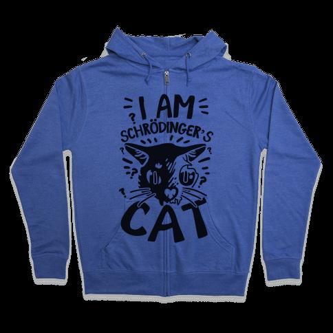 I Am Schrodinger's Cat Zip Hoodie