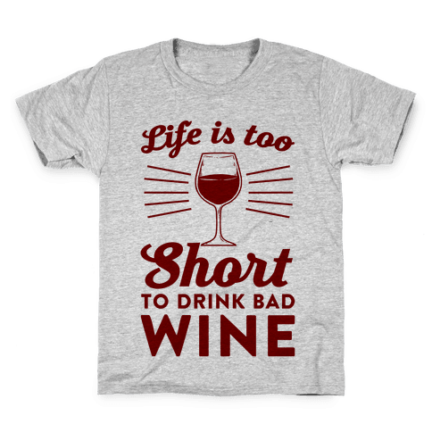 Life Is Too Short To Drink Bad Wine Kids T-Shirt