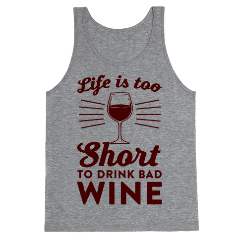 Life Is Too Short To Drink Bad Wine Tank Top