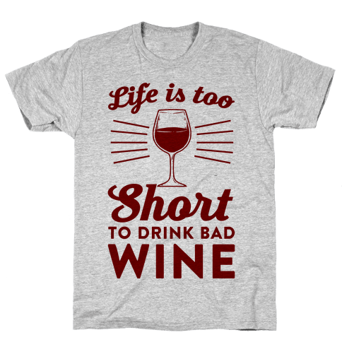 Life Is Too Short To Drink Bad Wine Mens T-Shirt