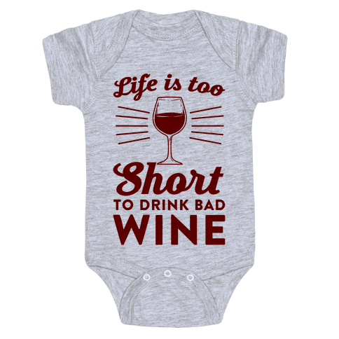 Life Is Too Short To Drink Bad Wine Baby Onesy