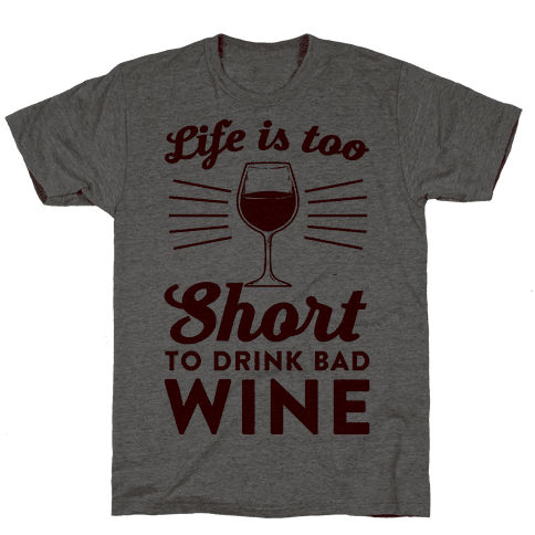 Life Is Too Short To Drink Bad Wine Mens/Unisex T-Shirt