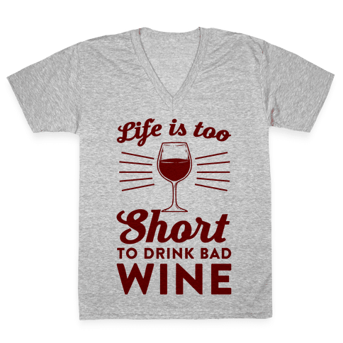 Life Is Too Short To Drink Bad Wine V-Neck Tee Shirt
