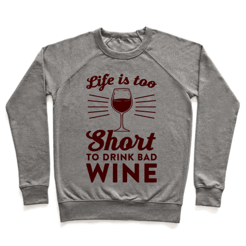 Life Is Too Short To Drink Bad Wine Pullover