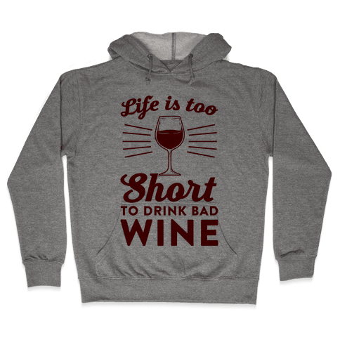 Life Is Too Short To Drink Bad Wine Hooded Sweatshirt