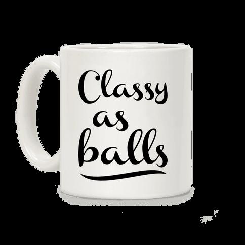 Classy As Balls Coffee Mug