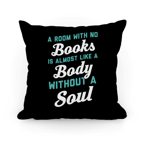 A Room With No Books Is Almost Like A Body Without A Soul Pillow