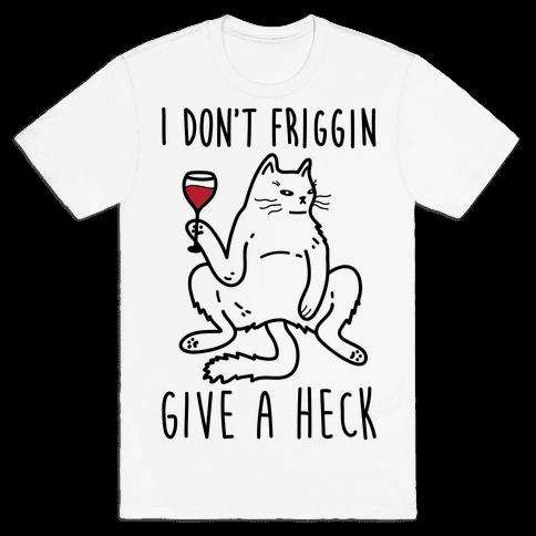 I Don't Friggin Give A Heck Mens T-Shirt