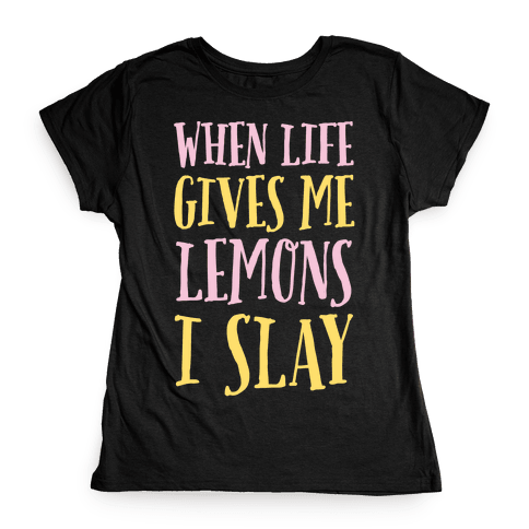 When Life Gives Me Lemons I Slay Womens T-Shirt