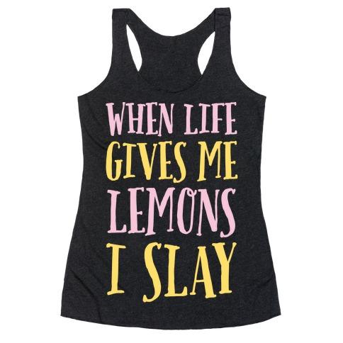 When Life Gives Me Lemons I Slay Racerback Tank Top