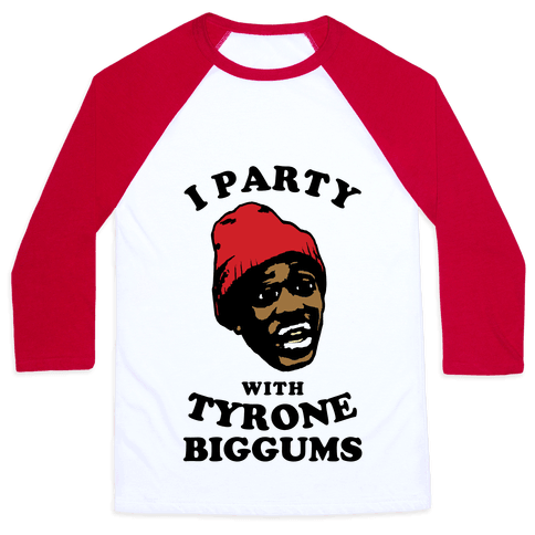 I Party with Tyrone Biggums Baseball Tee