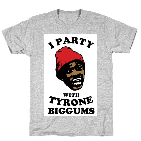 I Party with Tyrone Biggums T-Shirt