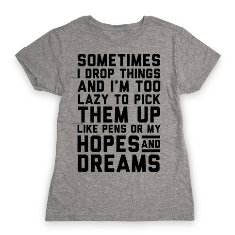 Sometimes I Drop Things Womens T-Shirt