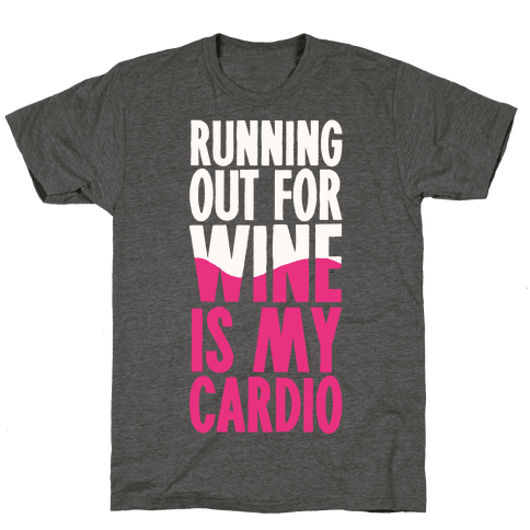 Running Out For Wine Is My Cardio Mens/Unisex T-Shirt