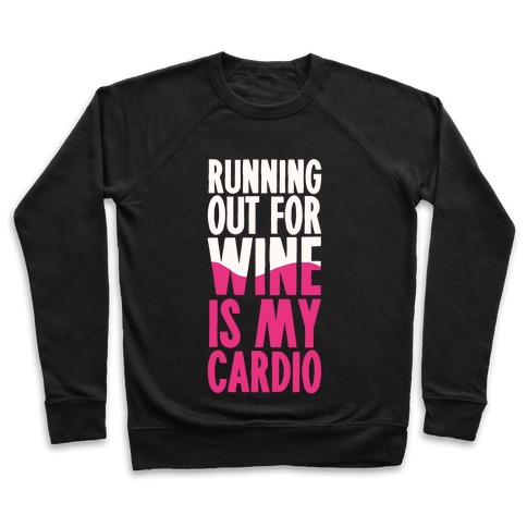 Running Out For Wine Is My Cardio Pullover