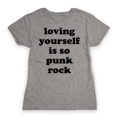 Loving Yourself Is So Punk Rock Womens T-Shirt