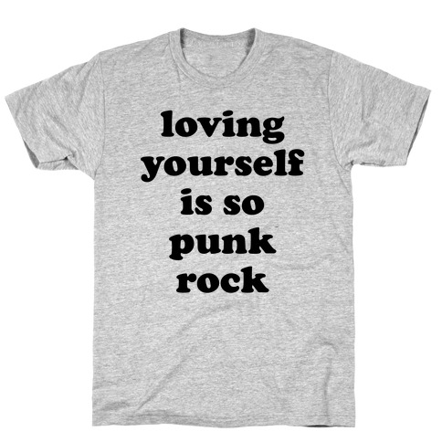 Loving Yourself Is So Punk Rock T-Shirt