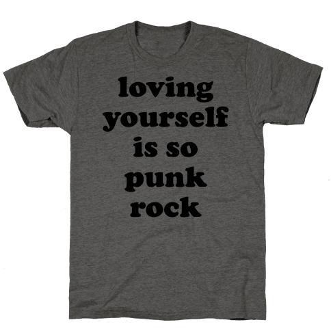 Loving Yourself Is So Punk Rock Mens T-Shirt