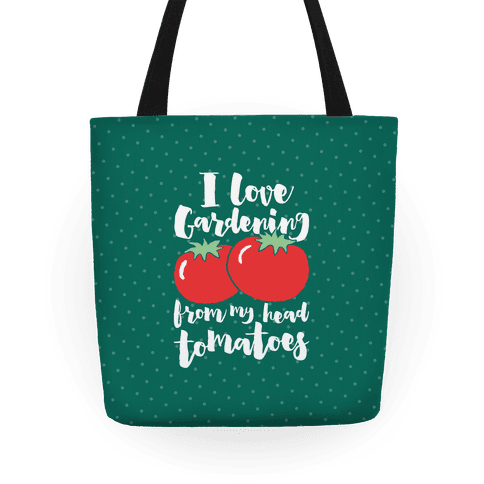 I Love Gardening From My Head Tomatoes Tote