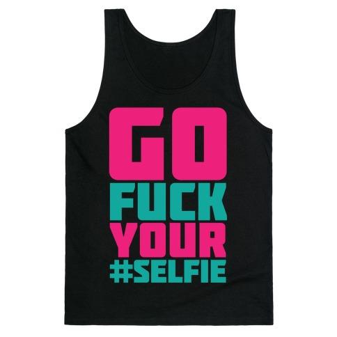 Go F*** Your #Selfie Tank Top