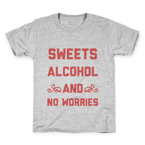 Sweets, Alcohol & No Worries Kids T-Shirt