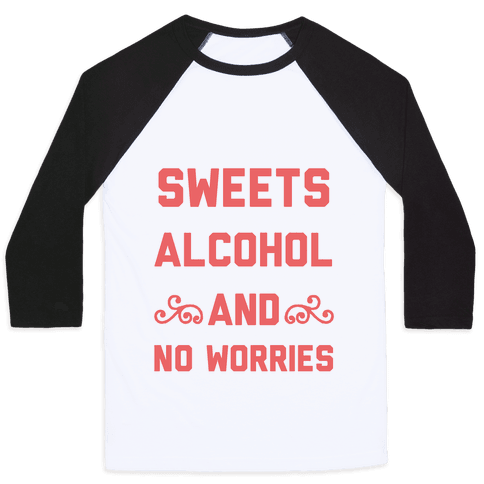 Sweets, Alcohol & No Worries Baseball Tee