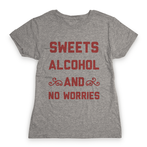 Sweets, Alcohol & No Worries Womens T-Shirt