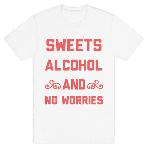 Sweets, Alcohol & No Worries Mens T-Shirt