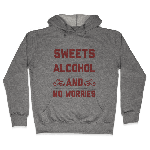 Sweets, Alcohol & No Worries Hooded Sweatshirt