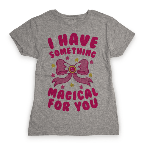 I Have Something Magical for You Womens T-Shirt