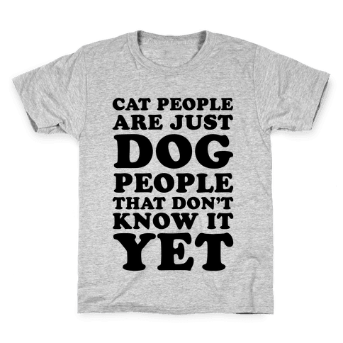 Cat People Are Just Dog People That Don't Know It Yet Kids T-Shirt