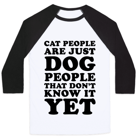 Cat People Are Just Dog People That Don't Know It Yet Baseball Tee