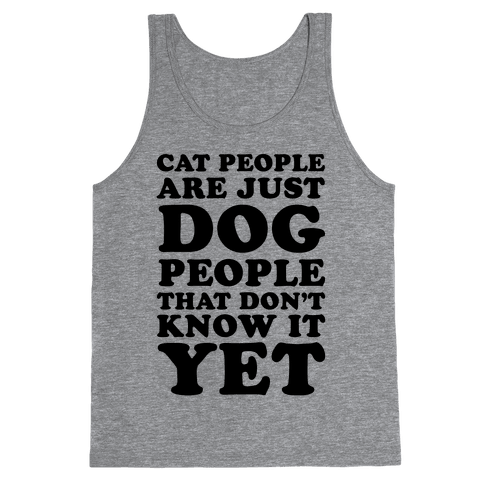 Cat People Are Just Dog People That Don't Know It Yet Tank Top
