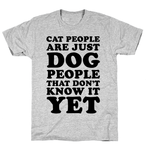 Cat People Are Just Dog People That Don't Know It Yet Mens T-Shirt
