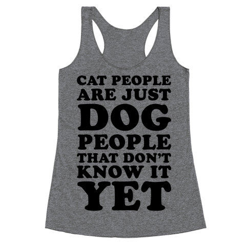 Cat People Are Just Dog People That Don't Know It Yet Racerback Tank Top