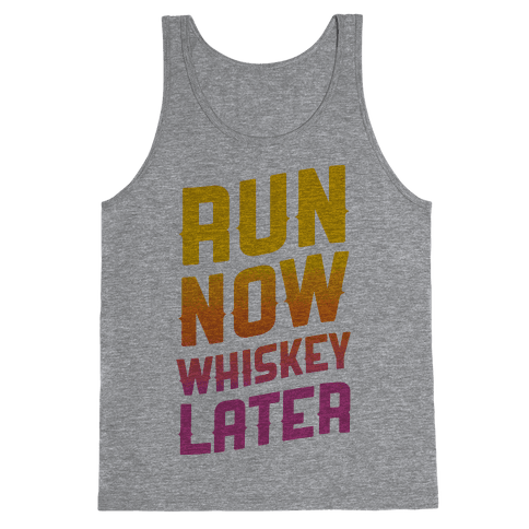 Run Now Whiskey Later Tank Top