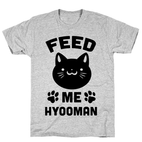 Feed Me Hyooman Mens T-Shirt