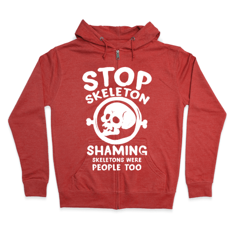 Stop Skeleton Shaming Zip Hoodie