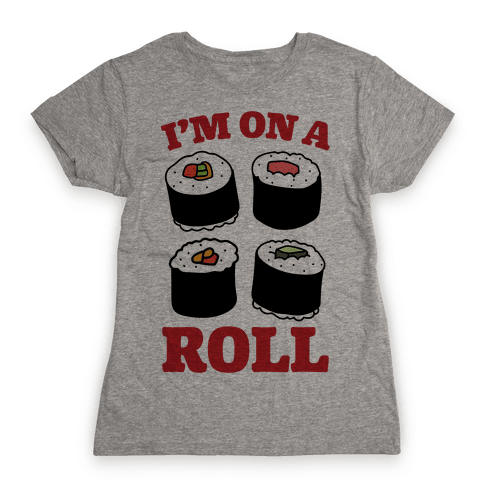 I'm On A Roll Sushi Womens T-Shirt