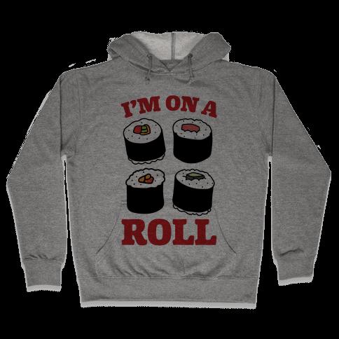 I'm On A Roll Sushi Hooded Sweatshirt