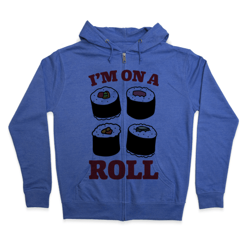 I'm On A Roll Sushi Zip Hoodie