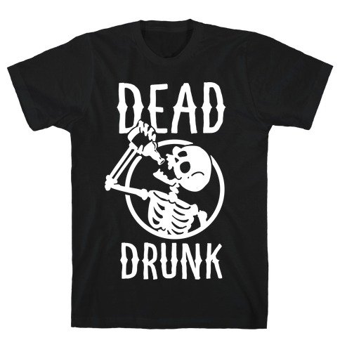 Dead Drunk Mens T-Shirt