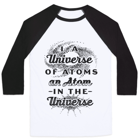 I, a Universe of Atoms, an Atom in the Universe Baseball Tee