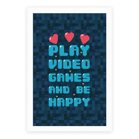 Play Video Games And Be Happy Poster