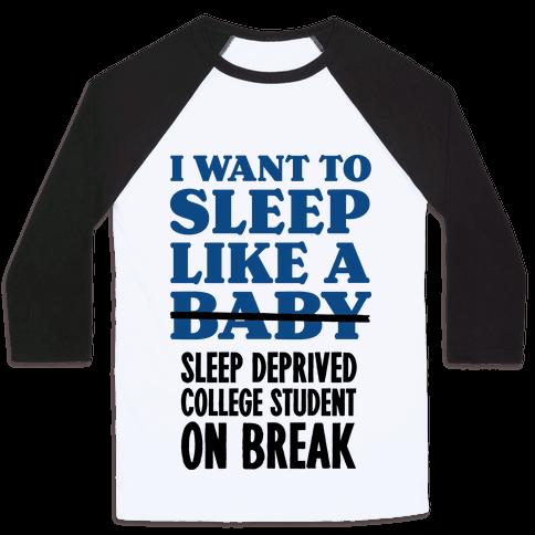 I Want to Sleep Like a Sleep Deprived College Student On Break Baseball Tee