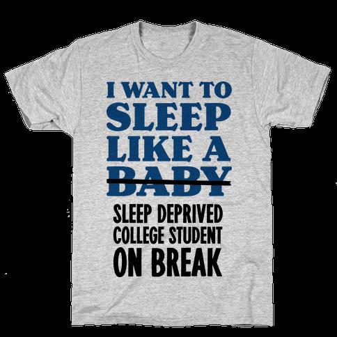 I Want to Sleep Like a Sleep Deprived College Student On Break Mens T-Shirt