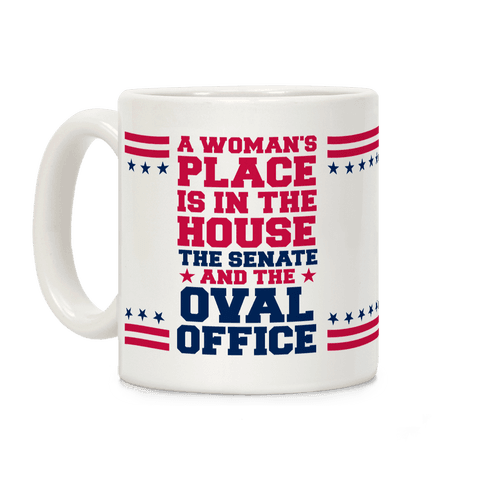 A Woman's Place Is In The House Coffee Mug