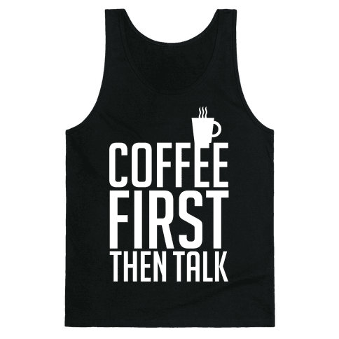 Coffee First Then Talk Tank Top