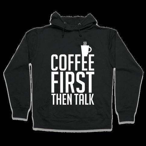 Coffee First Then Talk Hooded Sweatshirt