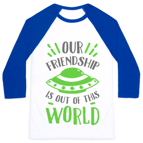 Our Friendship Is out of This World Baseball Tee
